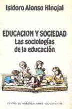El libro de Educacion y sociedad las sociologias de la educacion autor ISIDORO ALONSO HINOJAL EPUB!