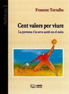 cent valors per viure: la persona i la seva accio en el mon-francesc torralba-9788479358655