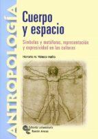 cuerpo y espacio: simbolos, metaforas, representacion y expresivi dad en las culturas-honorio m. velasco maillo-9788480047555