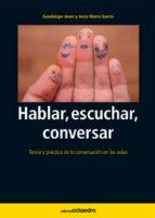 hablar, escuchar, conversar: teoria y practica de la conversacion en las aulas guadalupe jover 9788480630955
