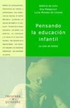 pensando la educacion infantil: la sala de bebes-adelina de leon-ana malajovich-lucia moreau de linares-9788480634755
