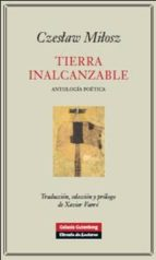 tierra inalcanzable: antologia poetica czeslaw milosz 9788481099355