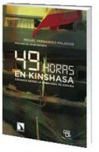 49 horas en kinshasa: cronica desde la embajada de españa-miguel fernandez palacios-9788483196755