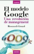 el modelo google: una revolucion de management bernard girard 9788483580455
