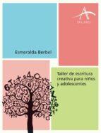 taller de escritura para niños y adolescentes-esmeralda berbel-9788484287155