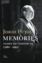 memories: temps de construir (1980-1993)-jordi pujol-9788484377955