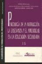 psicologia de la instruccion: la enseñanza y el aprendizaje en la educacion secundaria 9788485840755