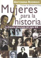 mujeres para la historia: la españa silenciada del siglo xx antonina rodrigo antonina rogrigo 9788488944955