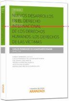 nuevos desarrollos en el derecho internacional de los derechos hu manos : los derechos de las víctimas carlos fernandez de casadevante 9788490595855