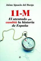11 m: el atentado que cambio la historia de españa jaime ignacio del burgo 9788490600955
