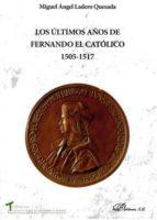 los ultimos años de fernando el catolico 1505-1517-miguel �ngel ladero quesada-9788490858455