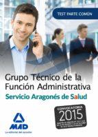 GRUPO TÉCNICO DE LA FUNCIÓN ADMINISTRATIVA DEL SERVICIO ARAGONÉS DE SALUD. TEST PARTE GENERAL