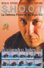shoot: la defensa personal del siglo xxi: mma artes marciales mix tas alejandro barral iglesias 9788492484355