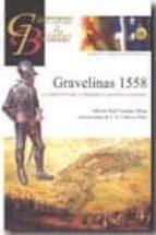El libro de Gravelinas 1558: los tercios de felipe ii conquistan la supremaci a continental (guerreros y batallas) autor ALBERTO RAÚL ESTEBAN RIBAS PDF!