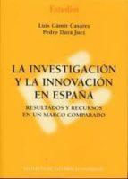 investigacion y la innovacion en españa: resultados y recursos en un marco comparado-luis gamir casares-9788492737055