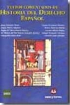 textos comentados de historia del derecho español-javier alvarado planas-9788492948055