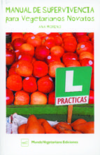 manual de supervivencia para vegetarianos novatos (4ª ed.)-ana moreno-9788493753955