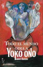 todo el mundo odia a yoko ono-andres barrero-9788494168055