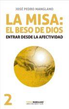 la misa: el beso de dios-jose pedro manglano-9788494318955