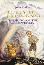 el rey del rio dorado / the king of the golden river (ed. bilingüe español-ingles)-john ruskin-9788494481055