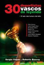30 deportistas vascos de leyenda: el lado mas humano del exito-sergio vegas-roberto bascoy-9788494508455