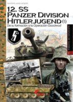 12. ss panzer division hitlerjugend (i): de su formacion a la operacion googwod massimiliano afiero 9788494891755