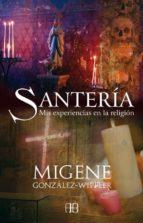santeria: mis experiencias en la religion-migene gonzalez-wippler-9788496111455