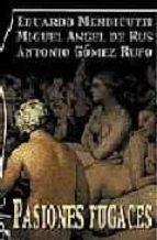 pasiones fugaces-eduardo mendicutti-antonio gomez rufo-miguel angel de rus-9788496115255