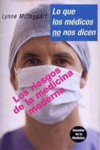 lo que los medicos no nos dicen: los riesgos de la medicina moder na lynne mctaggart 9788496194755