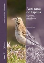 aves raras de españa: un catalogo de las especies de presentacion ocasional eduardo de juana 9788496553255