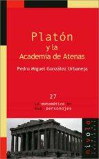 El libro de Platon y la academia de atenas autor PEDRO MIGUEL GONZALEZ URBANEJA PDF!