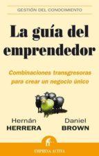 la guia del emprendedor: combinaciones transgresoras para crear u n negocio unico-9788496627055