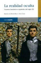 El libro de La realidad oculta: cuentos fantasticos españoles del siglo xx autor DAVID ROAS EPUB!