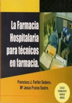 la farmacia hospitalaria para tecnicos en farmacia francisco j. farfan sedano 9788496709355