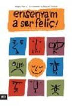 ensenya m a ser feliç: la primera guia per educar en la felicitat-miquel gallardo-9788496767355