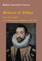 baltasar de zuñiga: una encrucijada de la monarquia hispana ruben gonzalez cuerva 9788496813755