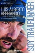 soy trailrunner: la historia de un campeon del mundo de andar por casa-luis alberto hernando-albert jorquera-9788498294255