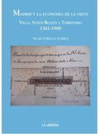 madrid y la economia de la nieve. villa sitios reales y territorio. 1591 1900 pilar corella suarez 9788498733655