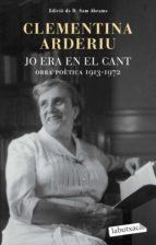 jo era en el cant: obra poètica 1913-1972-clementina arderiu-9788499305455