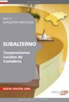 SUBALTERNO CORPORACIONES LOCALES DE CANTABRIA. TEST Y SUPUESTOS P RACTICOS