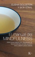 el manual del mindfulness: practicas diarias del programa de reduccion del estres basado en el mindfulness (mbsr)-elisha goldstein-bob stahl-9788499885155