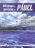 1001 juegos y ejercicios de padel-juanjo moyano vazquez-9788499932255