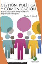 gestión, política y comunicación : buenas prácticas en la implementación de proyectos municipales (ebook)-silvina morelli-9789879468555