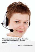 técnicas de información y atención al cliente, consumidor, usuario. uf0037. (ebook) cdlap00009255