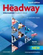 new headway intermediate: student´s book. part b (4th ed.) john soars liz soars 9780194768665