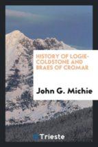 El libro de History of logie-coldstone and braes of cromar autor JOHN G. MICHIE DOC!