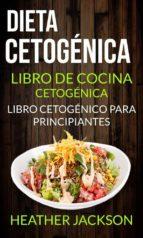 dieta cetogénica: libro de cocina cetogénica - libro cetogénico para principiantes (ebook)-heather jackson-9781507189665