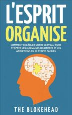 l'esprit organisé :  comment recâbler votre cerveau pour stopper les mauvaises habitudes et les addictions en 30 étapes faciles (ebook)-9781547501465