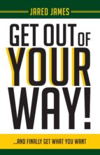 get out of your way! (ebook) jared james 9781949231465