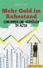 El libro de Mehr geld im ruhestand autor WERNER SIEPE PDF!